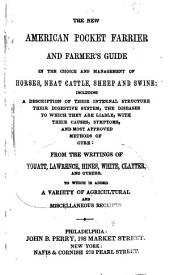 The New American Pocket Farrier and Farmer's Guide in the Choice and Management of Horses, Neat Cattle, Sheep and Swine: Including a Description of Their Internal Structure, Their Digestive System, the Diseases to which They are Liable, Cure