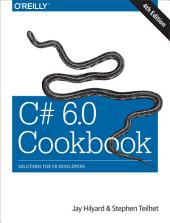 C# 6.0 Cookbook: Solutions for C# Developers, Edition 4
