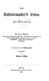 Aus Schleiermacher's Leben: In Briefen, Band 4