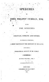Speeches of John Philpot Curran, Esq: With the Speeches of Grattan, Erskine and Burke. To which is Prefixed, A Brief Sketch of the History of Ireland, and Also a Biographical Account of Mr. Curran, Volume 1