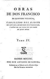 Obras de don Francisco de Quevedo Villegas: caballero del hábito de Santiago, secretario de su Magestad, y señor de la villa de la Torre de Juan Abad, Volumen 4