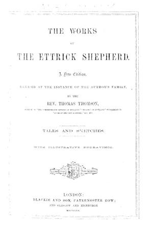 The Works of the Ettrick Shepherd  A New Edition  Revised     by T  Thomson     With Illustrative Engravings PDF