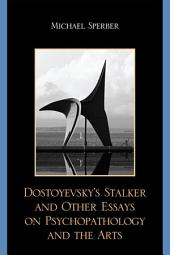 Dostoyevsky's Stalker and Other Essays on Psychopathology and the Arts