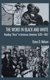 "The Word in Black and White : Reading ""Race"" in American Literature, 1638-1867: Reading ""Race"" in American Literature, 1638-1867"