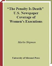 The Penalty Is Death: U. S. Newspaper Coverage of Women's Executions