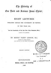 The Divinity of Our Lord and Saviour Jesus Christ: Eight Lectures Preached Before the University of Oxford in the Year 1866
