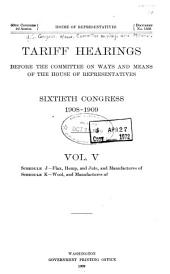 Tariff Hearings Before the Committee on Ways and Means of the House of Representatives, Sixtieth Congress, 1908-1909 ...