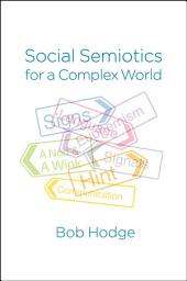 Social Semiotics for a Complex World: Analysing Language and Social Meaning