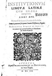 Institutionum linguae latinae cum graeca comparatae libri duo... per Spiritum Aubert de Sorgue ...[Carmina A. de l'Eglise, A. Du Plastre]