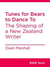 Tunes for Bears to Dance To: The Shaping of a New Zealand Writer