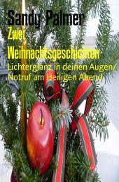 Zwei Weihnachtsgeschichten: Lichterglanz in deinen Augen/ Notruf am Heiligen Abend
