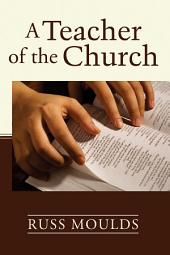 A Teacher of the Church: Theology, Formation, and Practice for the Ministry of Teaching