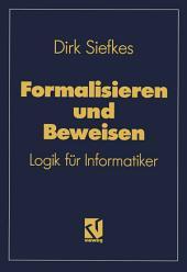 Formalisieren und Beweisen: Logik für Informatiker