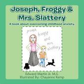 Joseph,Froggy& Mrs. Slattery: A Book About Overcoming Childhood Anxiety.