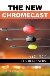 The New Chromecast: A Guide for Beginners