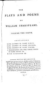 The Plays and Poems of William Shakspeare: In Ten Volumes: Collated Verbatim with the Most Authentick Copies, and Revised; with the Corrections and Illustrations of Various Commentators; to which are Added, an Essay on the Chronological Order of His Plays; an Essay Relative to Shakspeare and Jonson; a Dissertation on the Three Parts of King Henry VI; an Historical Account of the English Stage; and Notes; by Edmond Malone, Volume 6