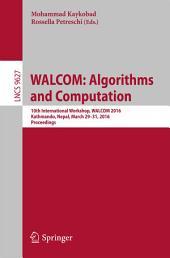 WALCOM: Algorithms and Computation: 10th International Workshop, WALCOM 2016, Kathmandu, Nepal, March 29-31, 2016, Proceedings
