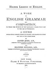Higher Lessons in English: A Work on English Grammar and Composition in which the Science of the Language is Made Tributary to the Art of Expression : a Course of Practical Lessons Carefully Graded, and Adapted to Every Day Use in the School-room, Book 2