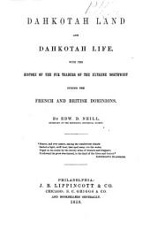 Dahkotah Land and Dahkotah Life: With the History of the Fur Traders of the Extreme Northwest During the French and British Dominions