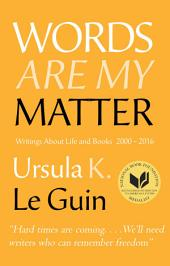 Words Are My Matter: Writings About Life and Books, 2000-2016, with a Journal of a WriterÕs Week