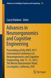 Advances in Neuroergonomics and Cognitive Engineering: Proceedings of the AHFE 2017 International Conference on Neuroergonomics and Cognitive Engineering, July 17-21, 2017, Los Angeles, California, USA