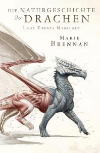 Lady Trents Memoiren 1  Die Naturgeschichte der Drachen PDF