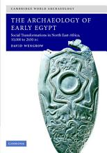 The Archaeology of Early Egypt PDF