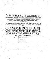 D. Michaelis Alberti ... Propempticon inaugurale de commercio animae, sive naturae incorporeae cum mediis et remediis corporeis