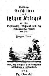 Vollständige Geschichte des itzigen Krieges zwischen Oesterreich, Rußland und der ottomanischen Pforte von 1788: Volume 2
