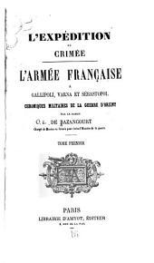 L'expédition de Crimée: l'armée français à Gallipoli, Varna et Sébastopol : chroniques militaires de la guerre d'Orient, Volume1