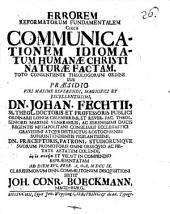 Errorem Reformatorum Fundamentalem circa Communicationem Idiomatum Humanae Christi Naturae Factam: toto consentiente Theologorum ordine