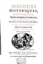 Discours historiques, critiques, théologiques, et moraux, sur les événemens les plus mémorables du Vieux, et du Nouveau Testament: Volume1