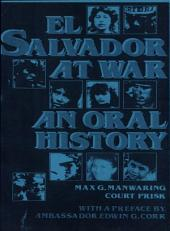 El Salvador at War: An Oral History of Conflict from the 1979 Insurrection to the Present