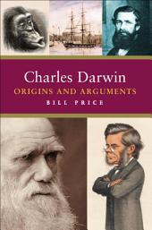 Charles Darwin: Origins and Arguments
