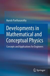 Developments in Mathematical and Conceptual Physics Book