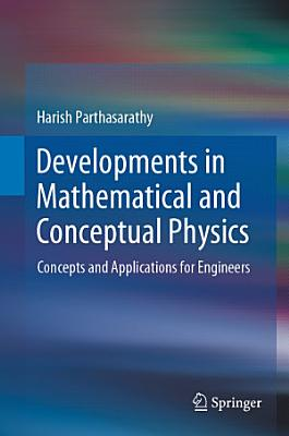Developments in Mathematical and Conceptual Physics