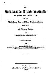 Die Einführung der Verbesserungspunkte in Hessen von 1604-1610 und die Entstehung der hessischen Kirchenordnung von 1657: als Beitrag zur Geschichte der deutsch-reformirten Kirche urkundlich dargestellt