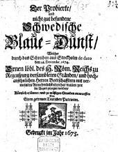 Der probierte und nicht gut befundene Schwedische Blaue Dunst, welcher durch das Schreiben aus Stockholm de dato den 16. Dec. 1674 denen löbl. d. H. R. Reichs zu Regenspurg versambleten Ständen ... mit vermeinten Annehmlichkeiten hat wollen vor die Augen gezogen werden