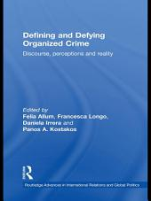 Defining and Defying Organised Crime: Discourse, Perceptions and Reality