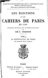 Les élections et les cahiers de Paris en 1789: La Convocation de Paris aux derniers États général