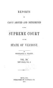 Reports of Cases Argued and Determined in the Supreme Court of the State of Vermont: Volume 38