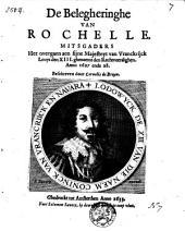 De Belegheringhe van Rochelle. Mitsgaders het overgaen aen sijne Majesteyt van Vranckrijck Louys den XIII ghenaemt den Rechtveerdighen. Anno 1627 ende 28