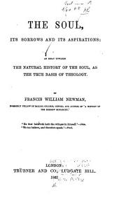 The Soul: Its Sorrows and Its Aspirations; an Essay Towards the Natural History of the Soul, as the True Basis of Theology