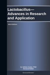 Lactobacillus—Advances in Research and Application: 2013 Edition