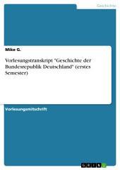 """Vorlesungstranskript """"Geschichte der Bundesrepublik Deutschland"""" (erstes Semester)"""