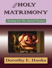 Unholy Matrimony: Healing for the Abused Woman