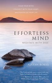 Effortless Mind: Meditate with Ease Calm Your Mind, Connect with Your Heart, and Revitalize Your Life