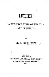 Luther: a succinct view of his Life and Writings. [Translated from the German: and with a preface signed C. A. S.]
