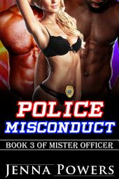 Police Misconduct (Interracial Black 5M / White F Husband Humiliation Erotic Romance): Book 3 of Mister Officer