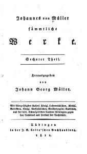 Johannes von Müller sämmtliche Werke: Band 6